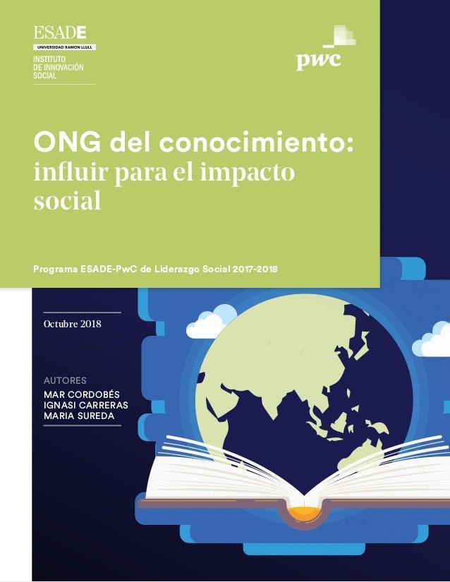 AUTORES MAR CORDOBÉS IGNASI CARRERAS MARIA SUREDA Octubre 2018 ONG del conocimiento: influir para el impacto social Progra...