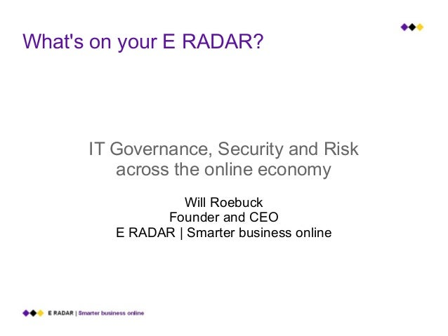 Whats on your E RADAR?      IT Governance, Security and Risk         across the online economy                  Will Roebu...