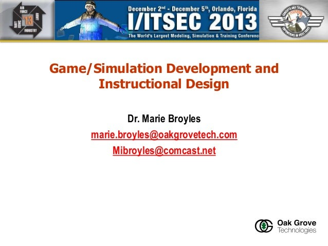 Game/Simulation Development and Instructional Design ID: 13333  Dr. Marie Broyles marie.broyles@oakgrovetech.com Mibroyles...