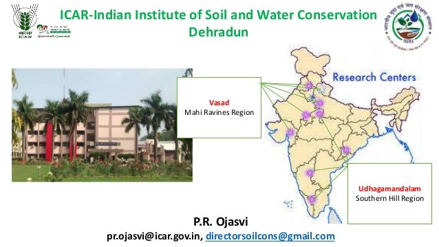 ICAR-Indian Institute of Soil and Water Conservation Dehradun P.R. Ojasvi pr.ojasvi@icar.gov.in, directorsoilcons@gmail.co...