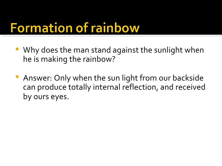 <ul><li>Why does the man stand against the sunlight when he is making the rainbow?  </li></ul><ul><li>Answer: Only when th...