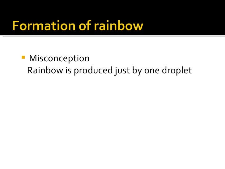 <ul><li>Misconception  </li></ul><ul><li>Rainbow is produced just by one droplet </li></ul>