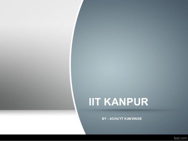 IIT KANPUR BY - ACHUYT KANVINDE
