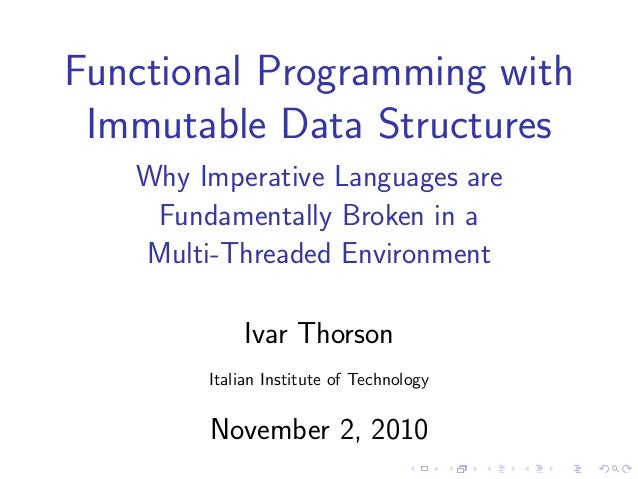 Functional Programming with Immutable Data Structures Why Imperative Languages are Fundamentally Broken in a Multi-Threade...