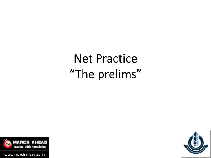 "Net Practice                       ""The prelims""www.marchahead.co.in"