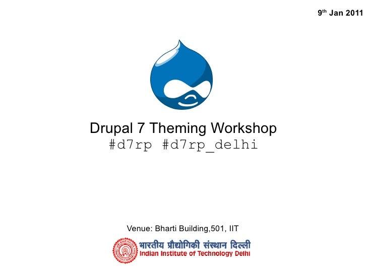 9th Jan 2011     Drupal 7 Theming Workshop   #d7rp #d7rp_delhi         Venue: Bharti Building,501, IIT
