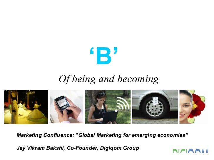 "Marketing Confluence: ""Global Marketing for emerging economies"" Jay Vikram Bakshi, Co-Founder, Digiqom Group ' B'  Of..."