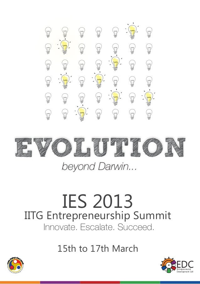 EVOLUTION   beyond Darwin...        IES 2013 IITG Entrepreneurship Summit    Innovate. Escalate. Succeed.       15th to 17...
