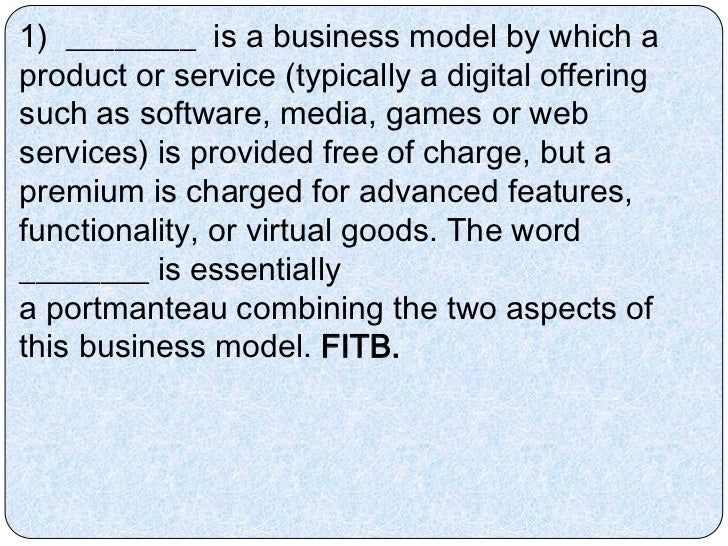 1) ________ is a business model by which aproduct or service (typically a digital offeringsuch as software, media, games o...