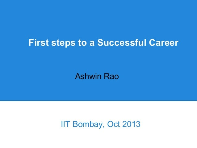 First steps to a Successful Career  Ashwin Rao  IIT Bombay, Oct 2013