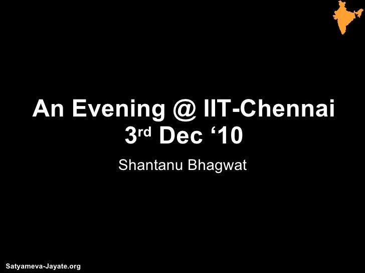 An Evening @ IIT-Chennai 3 rd  Dec '10 Shantanu Bhagwat