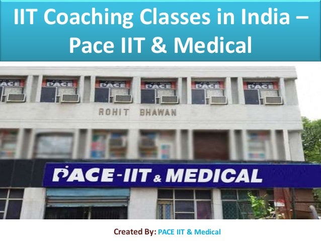 IIT Coaching Classes in India – Pace IIT & Medical Created By: PACE IIT & Medical
