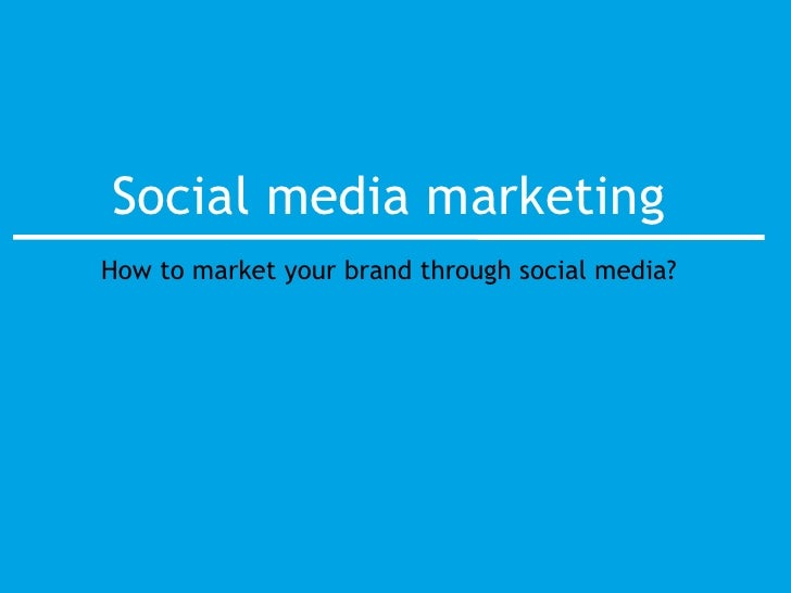 Social media marketing How to market your brand through social media?