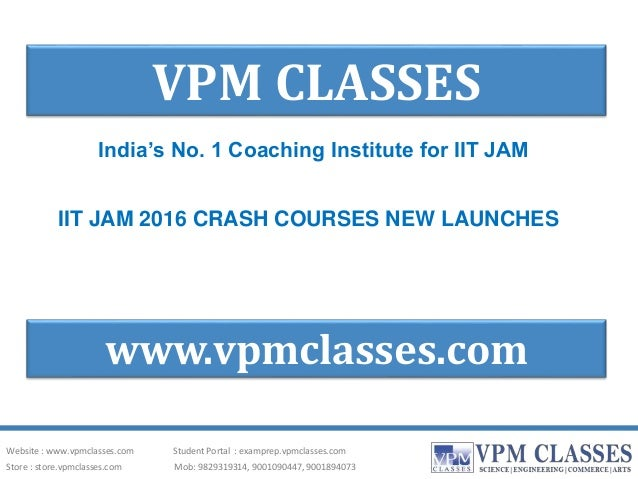 VPM CLASSES India's No. 1 Coaching Institute for IIT JAM www.vpmclasses.com IIT JAM 2016 CRASH COURSES NEW LAUNCHES Websit...