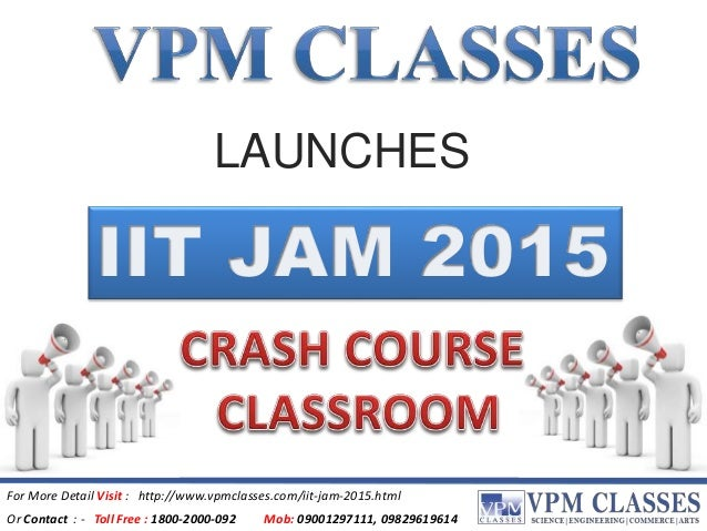 LAUNCHES  For More Detail Visit : http://www.vpmclasses.com/iit-jam-2015.html  Or Contact : - Toll Free : 1800-2000-092 Mo...