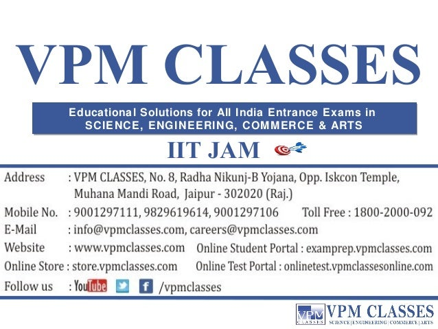 VPM CLASSES  Educational Solutions for All India Entrance Exams in  SCIENCE, ENGINEERING, COMMERCE & ARTS  IIT JAM