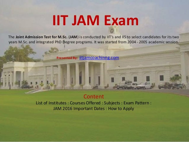 IIT JAM Exam The Joint Admission Test for M.Sc. (JAM) is conducted by IIT's and IIS to select candidates for its two years...