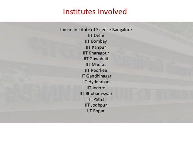 Institutes Involved Indian Institute of Science Bangalore IIT Delhi IIT Bombay IIT Kanpur IIT Kharagpur IIT Guwahati IIT M...