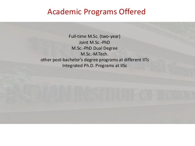 Academic Programs Offered Full-time M.Sc. (two-year) Joint M.Sc.-PhD M.Sc.-PhD Dual Degree M.Sc.-M.Tech. other post-bachel...