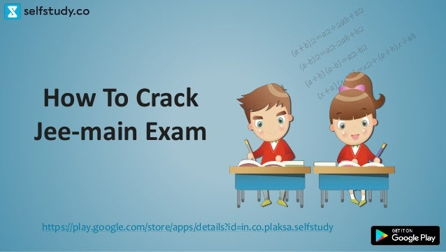 How To Crack Jee-main Exam https://play.google.com/store/apps/details?id=in.co.plaksa.selfstudy