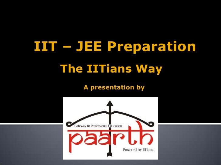IIT – JEE Preparation   The IITians Way      A presentation by