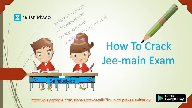 How To Crack Jee-main Exam https://play.google.com/store/apps/details?id=in.co.plaksa.selfstudy Selfstudy.co
