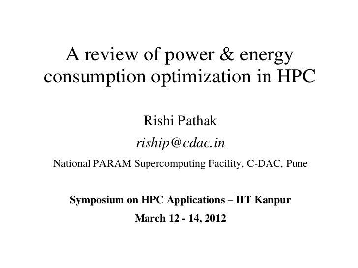 A review of power & energyconsumption optimization in HPC                   Rishi Pathak                 riship@cdac.in Na...