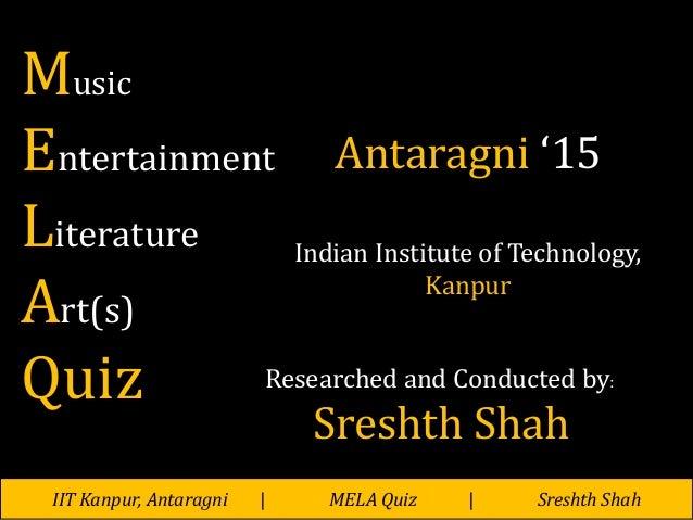 IIT Kanpur, Antaragni | MELA Quiz | Sreshth Shah Music Entertainment Literature Art(s) Quiz Antaragni '15 Indian Institute...