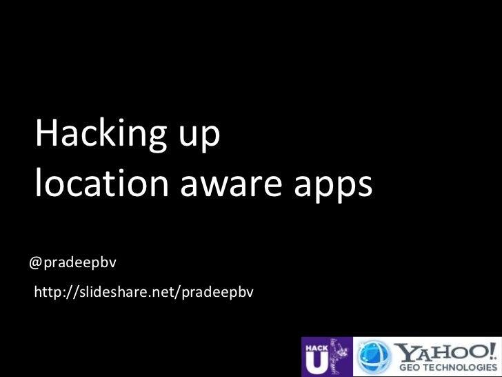 Hacking uplocation aware apps@pradeepbvhttp://slideshare.net/pradeepbv