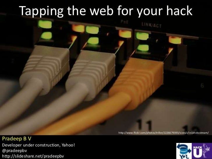 Tapping the web for your hack                                       http://www.flickr.com/photos/triller/2226679393/sizes/...