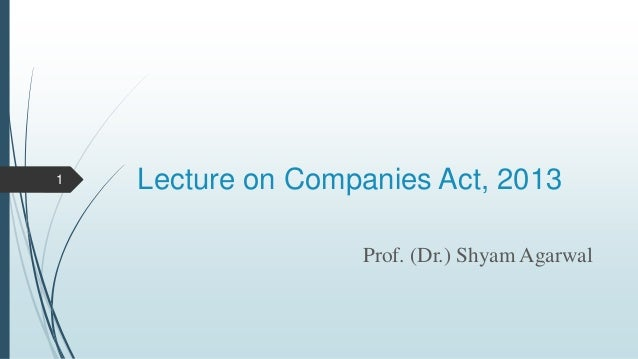 Lecture on Companies Act, 2013 Prof. (Dr.) Shyam Agarwal 1
