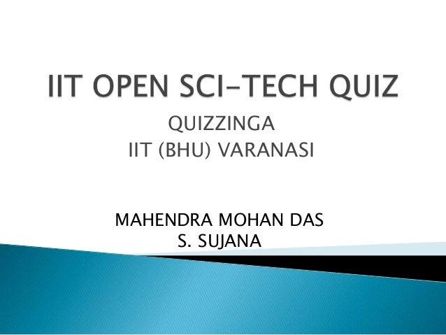 QUIZZINGA IIT (BHU) VARANASIMAHENDRA MOHAN DAS     S. SUJANA
