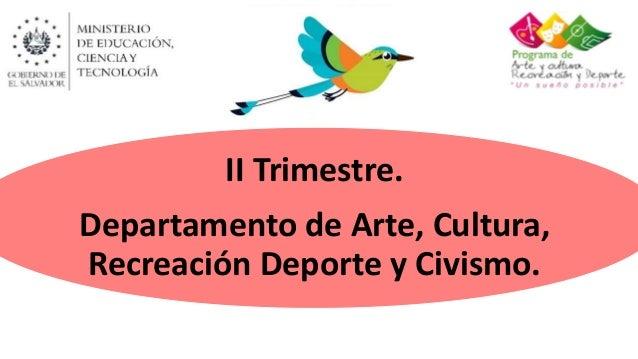 II Trimestre. Departamento de Arte, Cultura, Recreación Deporte y Civismo.