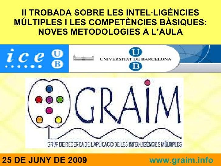II TROBADA SOBRE LES INTEL·LIGÈNCIES MÚLTIPLES I LES COMPETÈNCIES BÀSIQUES: NOVES METODOLOGIES A L'AULA 25 DE JUNY DE 2009...