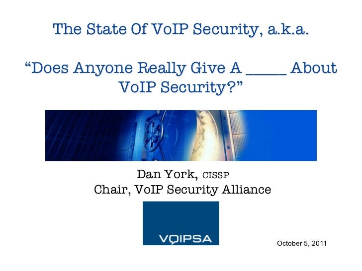 "The State Of VoIP Security, a.k.a.!                   !""Does Anyone Really Give A _____ About           VoIP Security?""   ..."