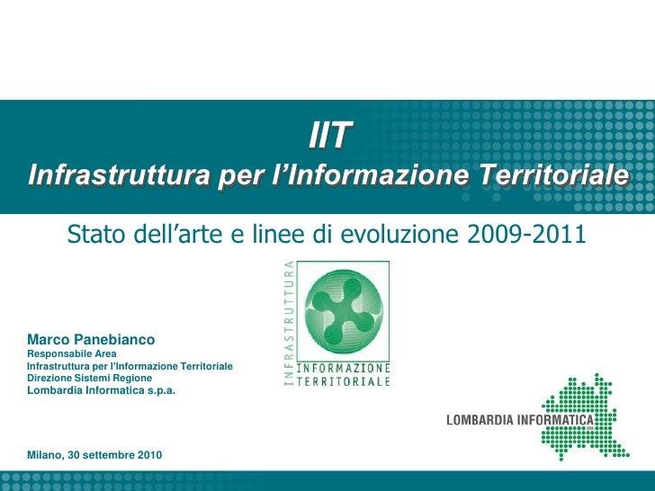 IITInfrastruttura per l'Informazione Territoriale<br />Stato dell'arte e linee di evoluzione 2009-2011<br />Marco Panebian...