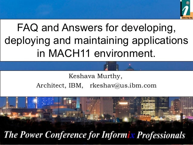 - 1 - FAQ and Answers for developing, deploying and maintaining applications in MACH11 environment. Keshava Murthy, Archit...