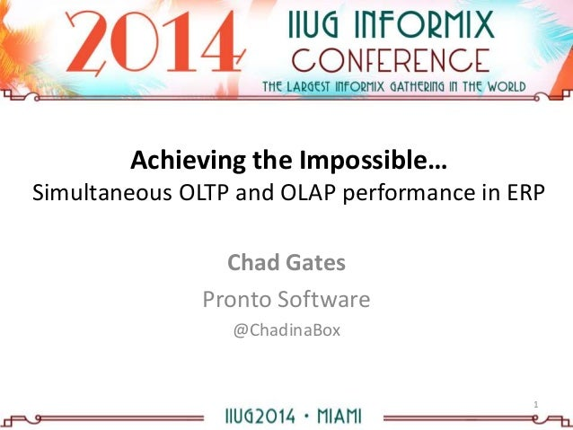 Achieving the Impossible… Simultaneous OLTP and OLAP performance in ERP Chad Gates Pronto Software @ChadinaBox 1