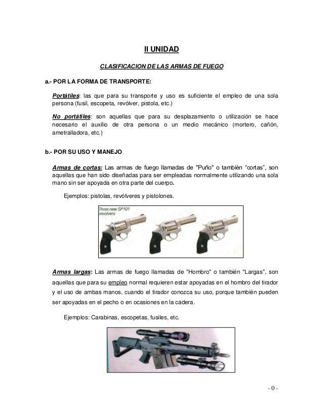 II UNIDAD CLASIFICACION DE LAS ARMAS DE FUEGO a.- POR LA FORMA DE TRANSPORTE: Portátiles: las que para su transporte y uso...