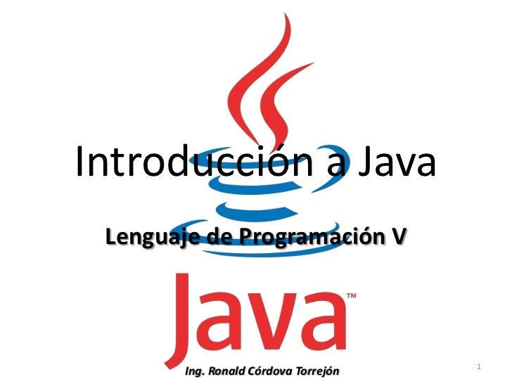 Introducción a Java<br />Lenguaje de Programación V<br />1<br />Ing. Ronald Córdova Torrejón<br />