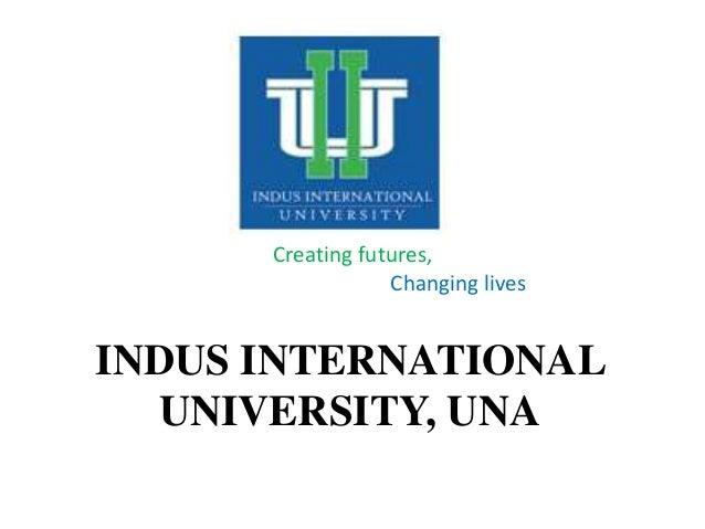 Creating futures, Changing lives INDUS INTERNATIONAL UNIVERSITY, UNA