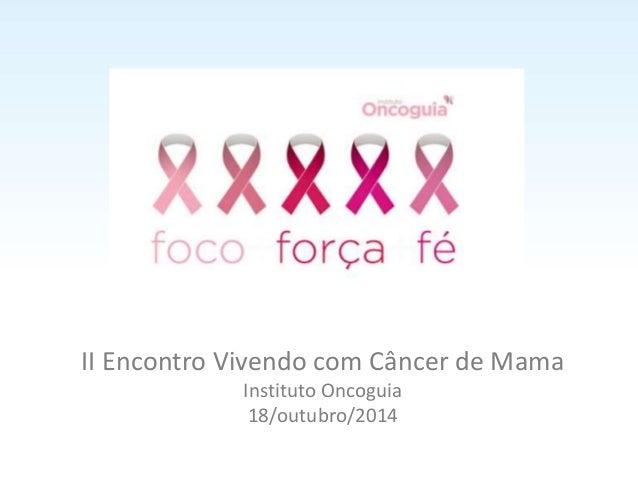 II Encontro Vivendo com Câncer de Mama  Instituto Oncoguia  18/outubro/2014