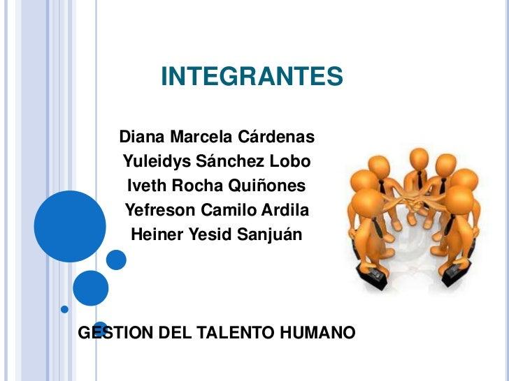 INTEGRANTES   Diana Marcela Cárdenas   Yuleidys Sánchez Lobo    Iveth Rocha Quiñones   Yefreson Camilo Ardila     Heiner Y...