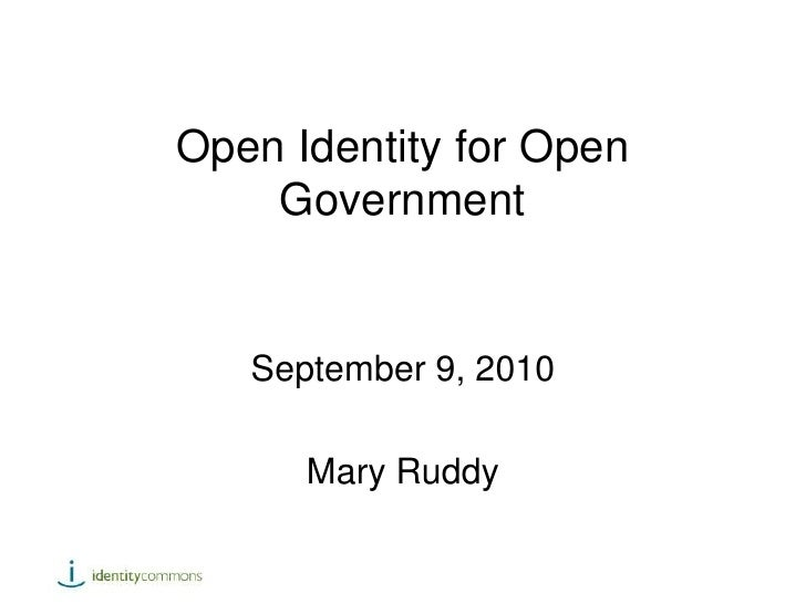Open Identity for Open Government<br />September 9, 2010<br />Mary Ruddy<br />Mary Ruddy<br />