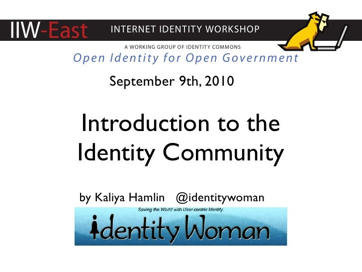 IIW-East    INTERNET IDENTITY WORKSHOP               A WORKING GROUP OF IDENTITY COMMONS        Open Identity for Open Gov...