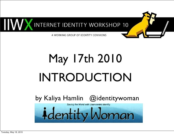 May 17th 2010                          INTRODUCTION                         by Kaliya Hamlin @identitywoman    Tuesday, Ma...
