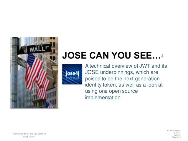 JOSE CAN YOU SEE…‡ A technical overview of JWT and its JOSE underpinnings, which are poised to be the next generation iden...