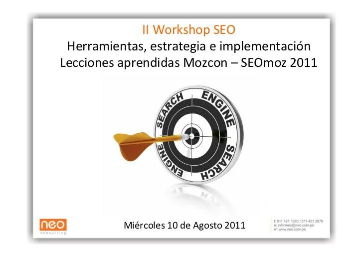 II Workshop SEO  Herramientas, estrategia e implementación Lecciones aprendidas Mozcon – SEOmoz 20...