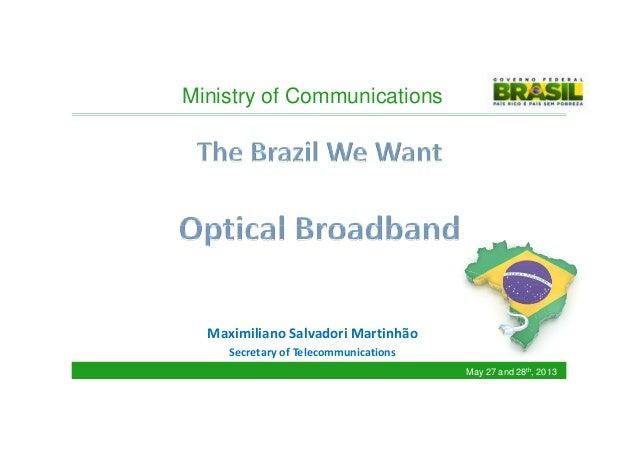 Ministry of Communications Maximiliano Salvadori Martinhão Secretary of Telecommunications May 27 and 28th, 2013