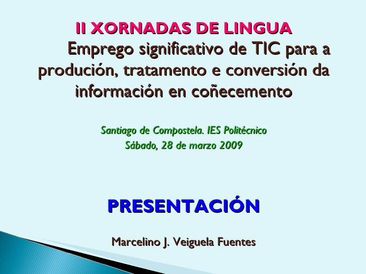 II XORNADAS DE LINGUA    Emprego significativo de TIC para a produción, tratamento e conversión da     información en coñe...
